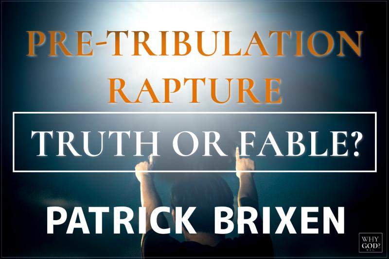 Pre-Tribulation Rapture- Truth Or Fable -Patrick Brixen