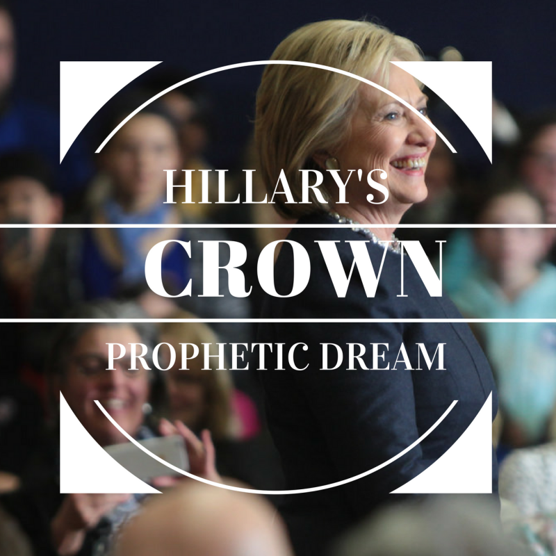 HILLARY's Crown Prophetic Dream
