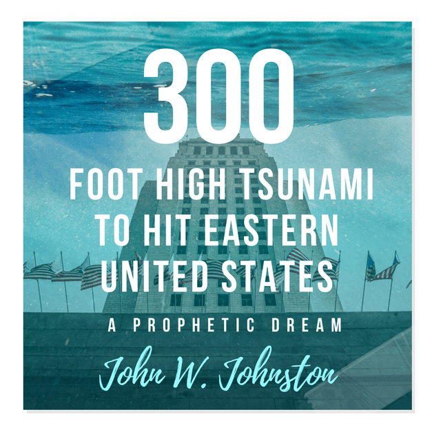 300 Foot High Tsunami To Hit Eastern United States A Prophetic Dream Given To John W Johnston