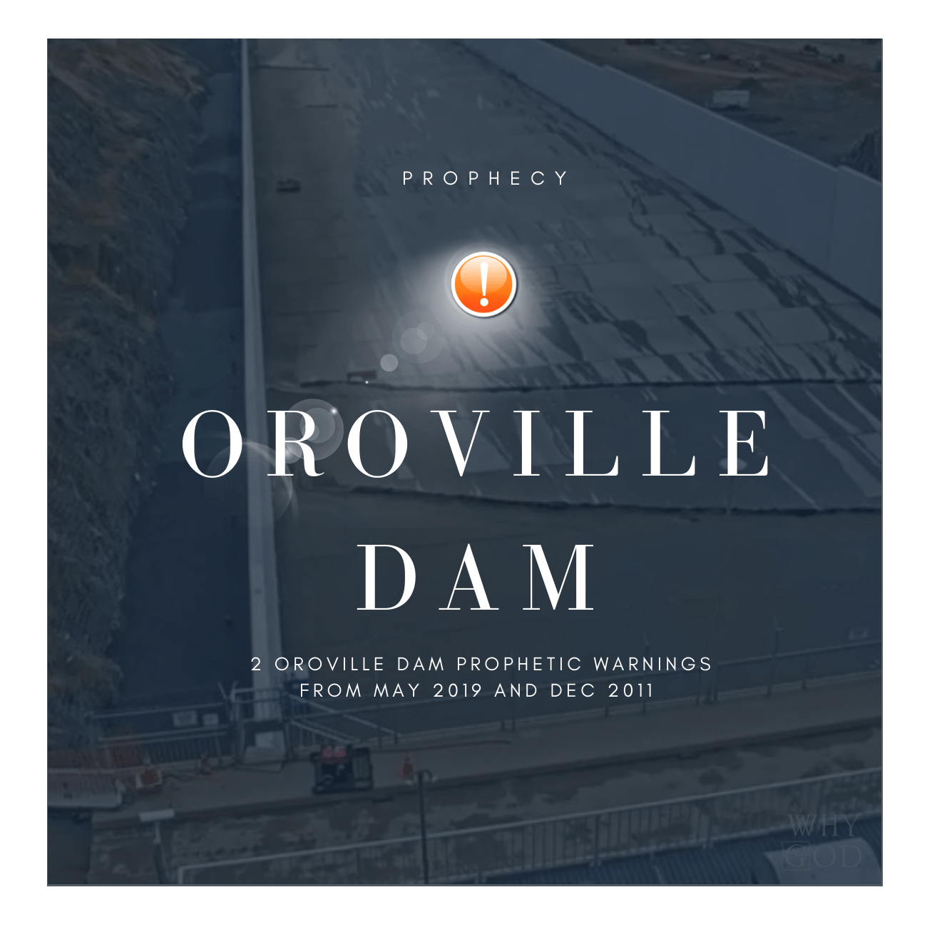 3 Oroville Dam Prophetic Warnings, 2019, 2011 And Bible Codes