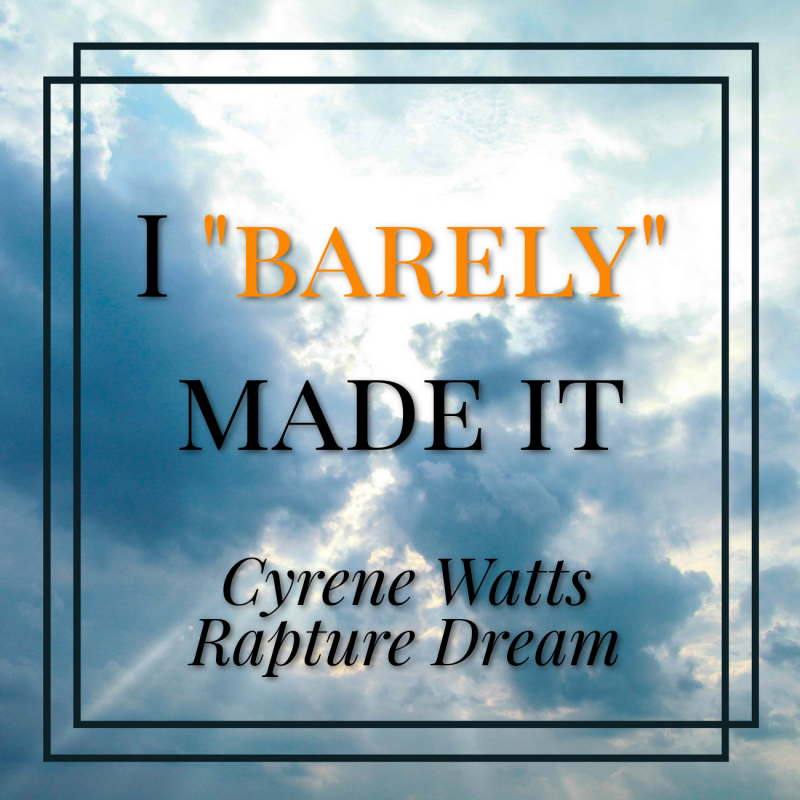 Quot I Quot Barely Quot Made It Quot Cyrene Watts Rapture Dream